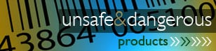 unsafe and dangerous products